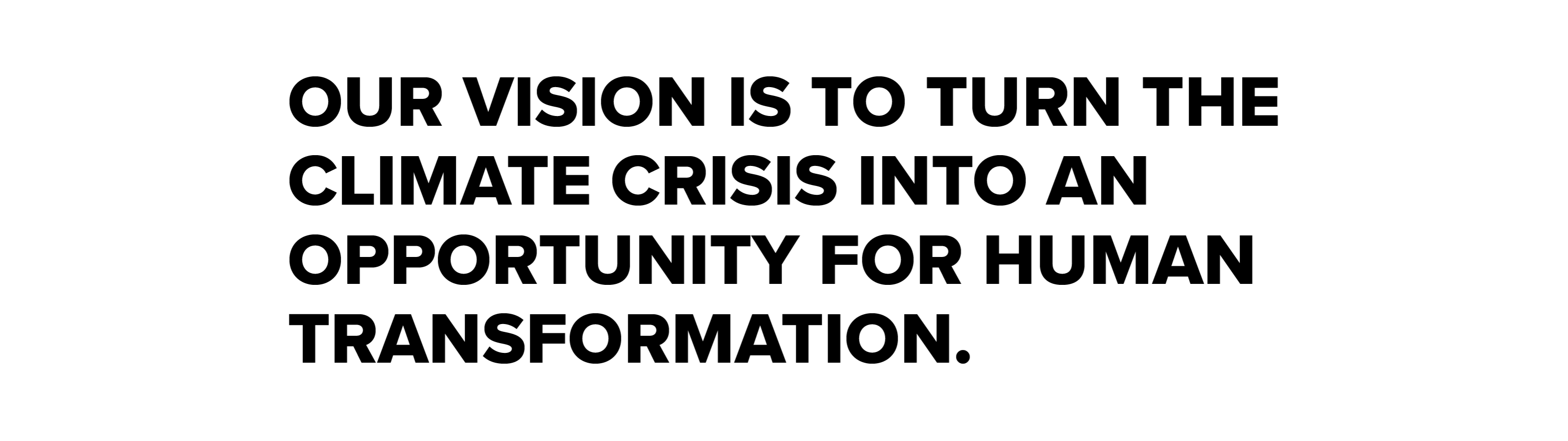 Quote that states, Our vision is to turn the climate crisis into an opportunity for human transformation.